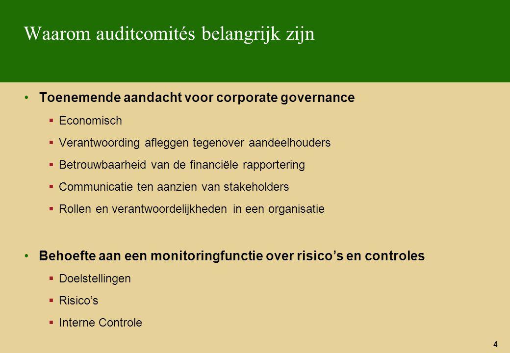 4 Waarom auditcomités belangrijk zijn Toenemende aandacht voor corporate governance  Economisch  Verantwoording afleggen tegenover aandeelhouders 