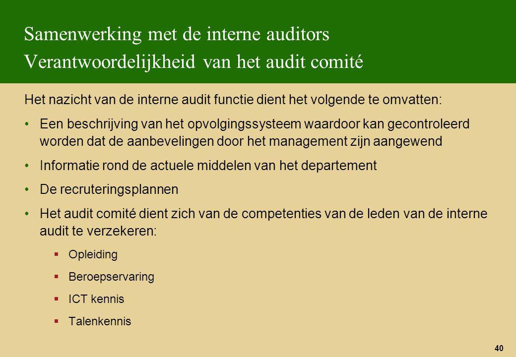40 Samenwerking met de interne auditors Verantwoordelijkheid van het audit comité Het nazicht van de interne audit functie dient het volgende te omvat