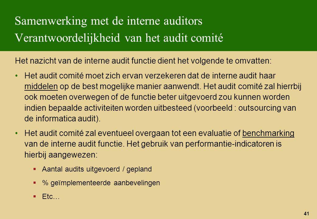 41 Samenwerking met de interne auditors Verantwoordelijkheid van het audit comité Het nazicht van de interne audit functie dient het volgende te omvat