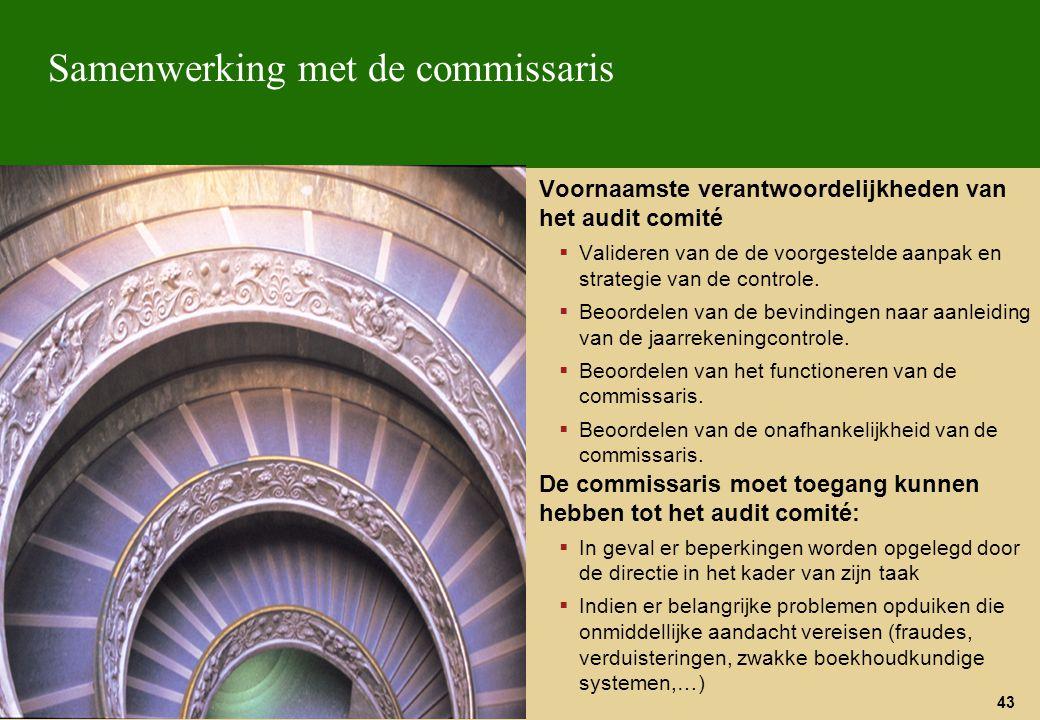 43 Samenwerking met de commissaris Voornaamste verantwoordelijkheden van het audit comité  Valideren van de de voorgestelde aanpak en strategie van d