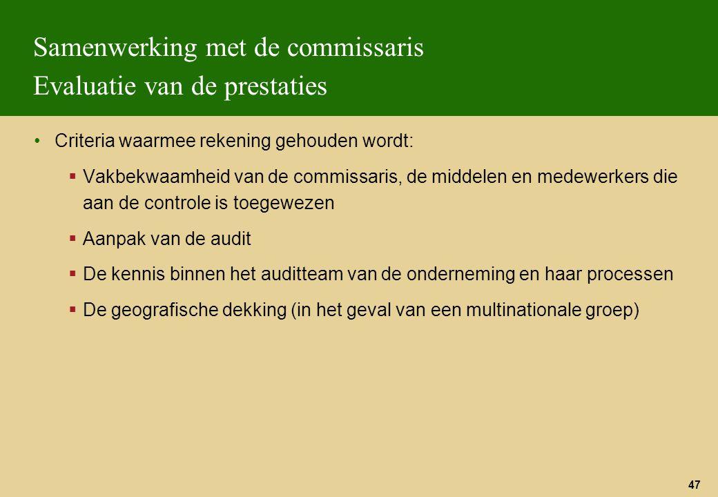 47 Samenwerking met de commissaris Evaluatie van de prestaties Criteria waarmee rekening gehouden wordt:  Vakbekwaamheid van de commissaris, de midde