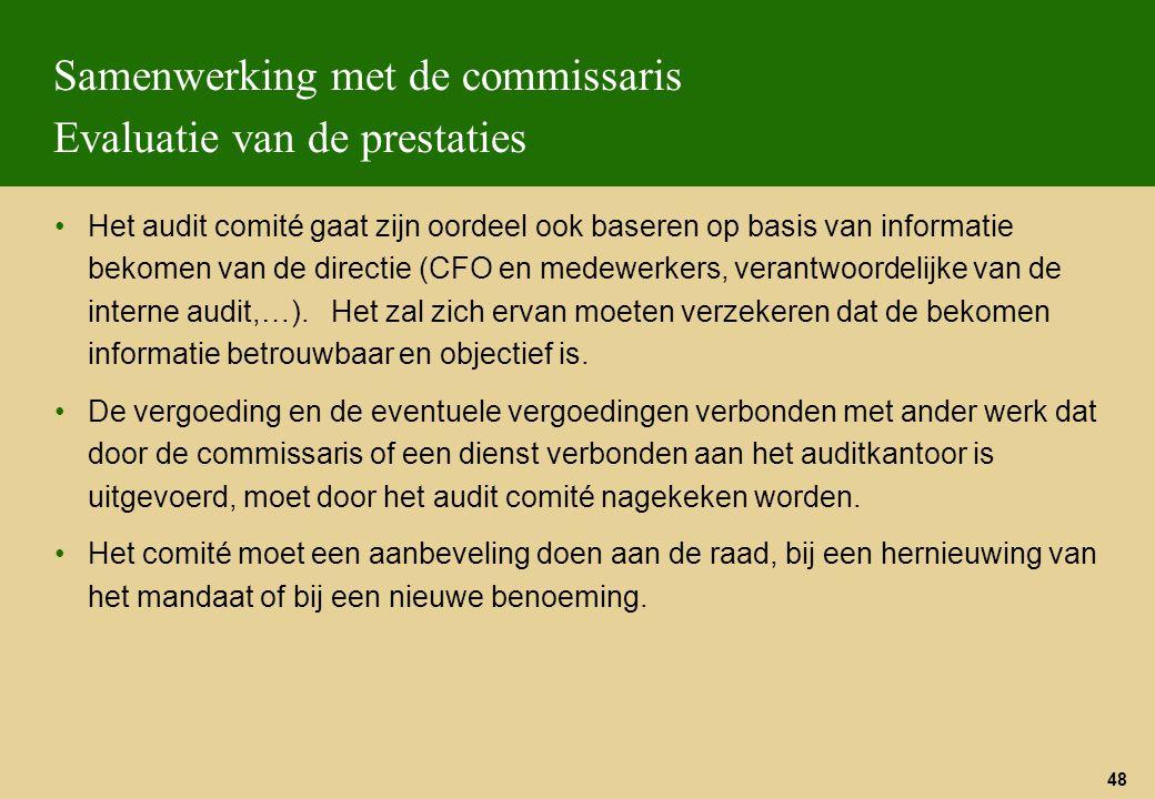 48 Samenwerking met de commissaris Evaluatie van de prestaties Het audit comité gaat zijn oordeel ook baseren op basis van informatie bekomen van de d