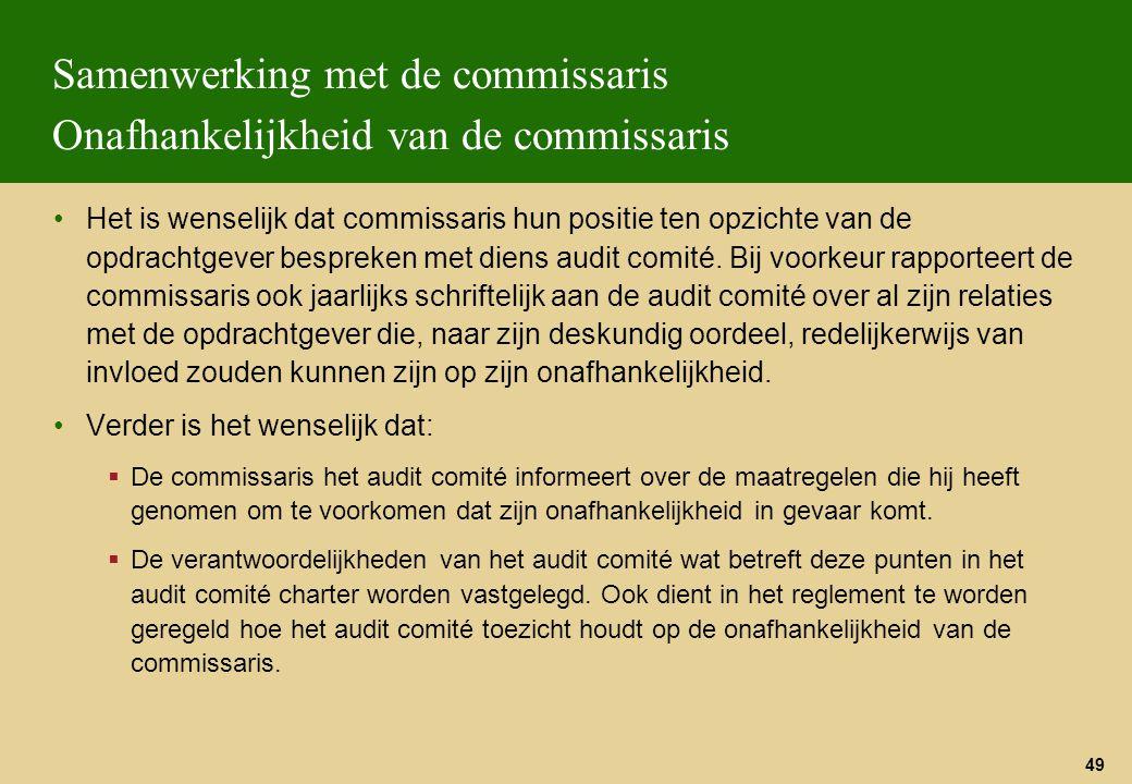 49 Samenwerking met de commissaris Onafhankelijkheid van de commissaris Het is wenselijk dat commissaris hun positie ten opzichte van de opdrachtgever