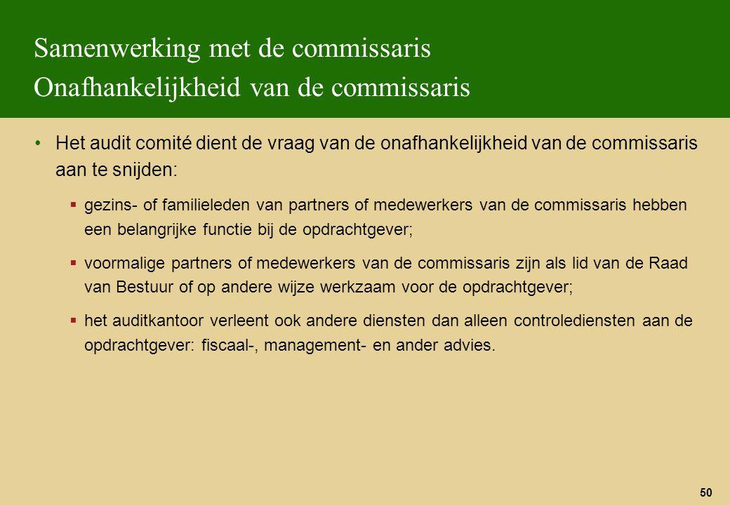 50 Samenwerking met de commissaris Onafhankelijkheid van de commissaris Het audit comité dient de vraag van de onafhankelijkheid van de commissaris aa