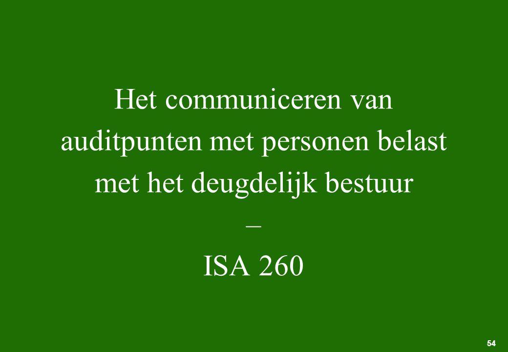 54 Het communiceren van auditpunten met personen belast met het deugdelijk bestuur – ISA 260