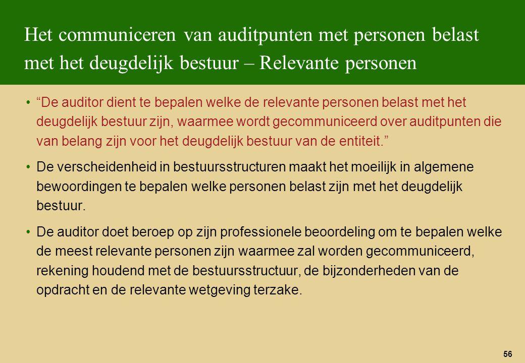 """56 Het communiceren van auditpunten met personen belast met het deugdelijk bestuur – Relevante personen """"De auditor dient te bepalen welke de relevant"""