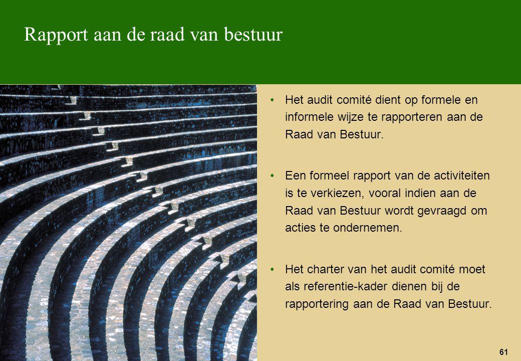 61 Rapport aan de raad van bestuur Het audit comité dient op formele en informele wijze te rapporteren aan de Raad van Bestuur. Een formeel rapport va