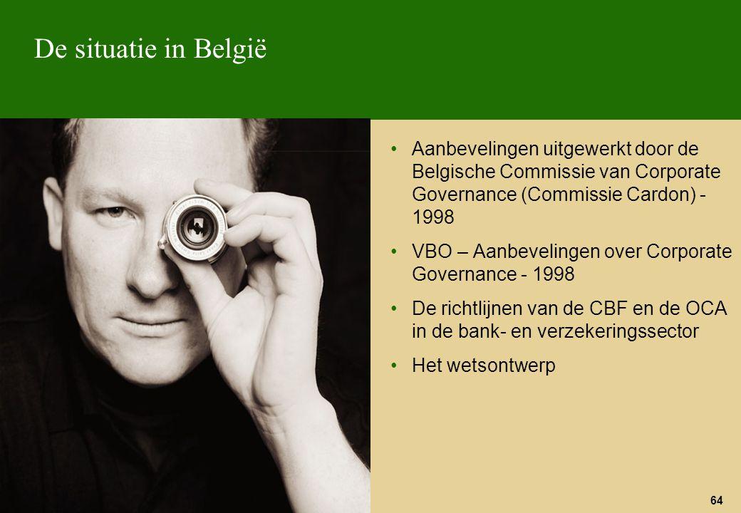 64 De situatie in België Aanbevelingen uitgewerkt door de Belgische Commissie van Corporate Governance (Commissie Cardon) - 1998 VBO – Aanbevelingen o