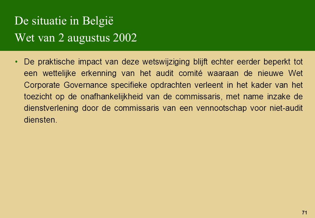 71 De situatie in België Wet van 2 augustus 2002 De praktische impact van deze wetswijziging blijft echter eerder beperkt tot een wettelijke erkenning