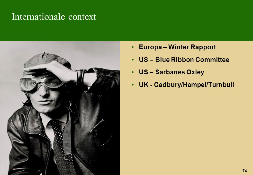 74 Internationale context Europa – Winter Rapport US – Blue Ribbon Committee US – Sarbanes Oxley UK - Cadbury/Hampel/Turnbull