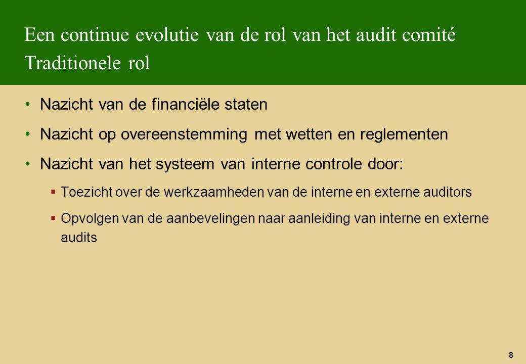 8 Een continue evolutie van de rol van het audit comité Traditionele rol Nazicht van de financiële staten Nazicht op overeenstemming met wetten en reg