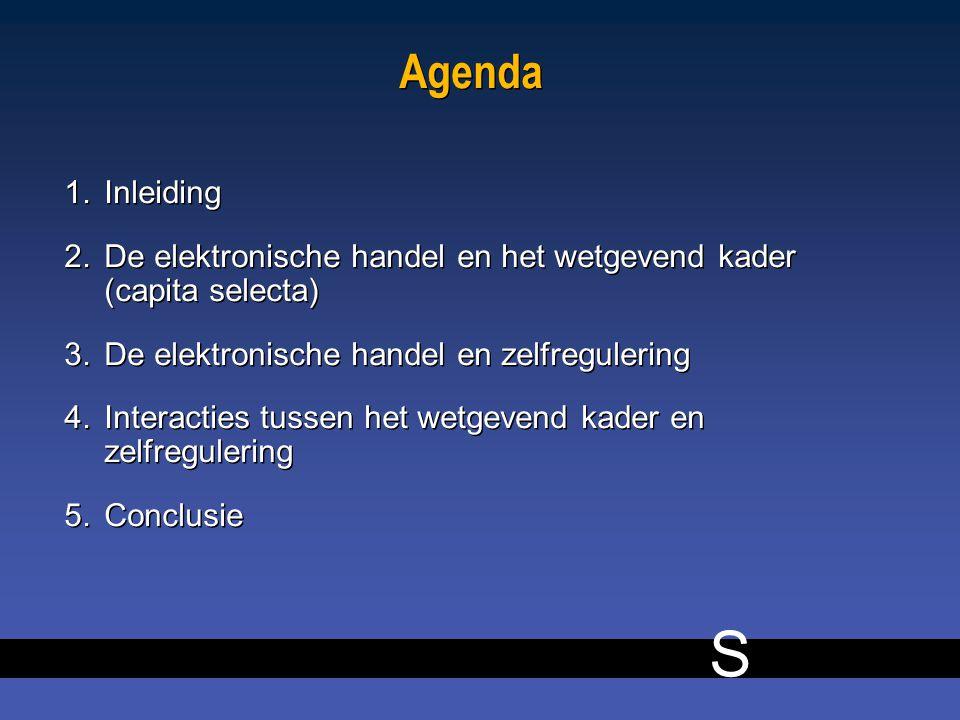 S Agenda 1.Inleiding 2.De elektronische handel en het wetgevend kader (capita selecta) 3.De elektronische handel en zelfregulering 4.Interacties tussen het wetgevend kader en zelfregulering 5.Conclusie 1.Inleiding 2.De elektronische handel en het wetgevend kader (capita selecta) 3.De elektronische handel en zelfregulering 4.Interacties tussen het wetgevend kader en zelfregulering 5.Conclusie