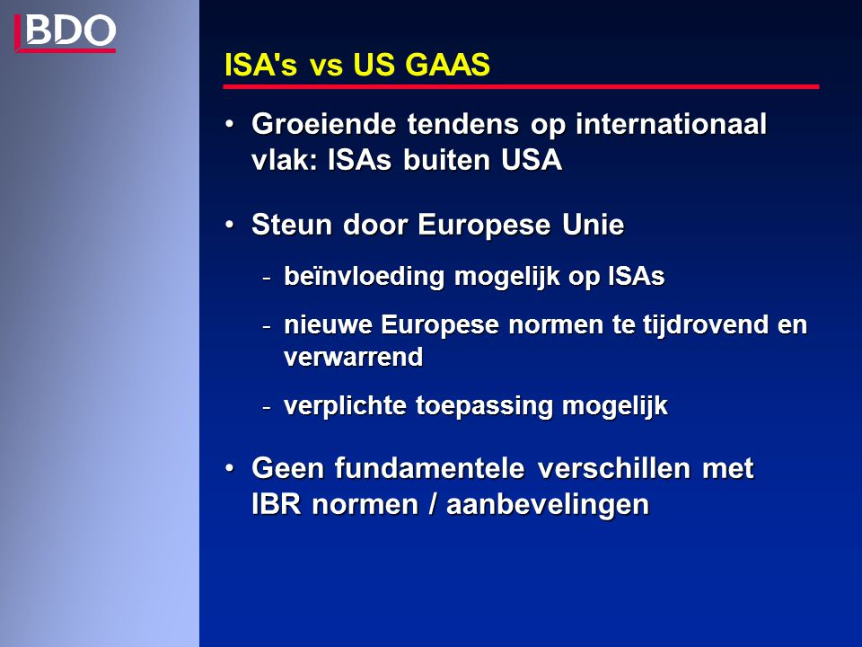 ISA's vs US GAAS Groeiende tendens op internationaal vlak: ISAs buiten USAGroeiende tendens op internationaal vlak: ISAs buiten USA Steun door Europes
