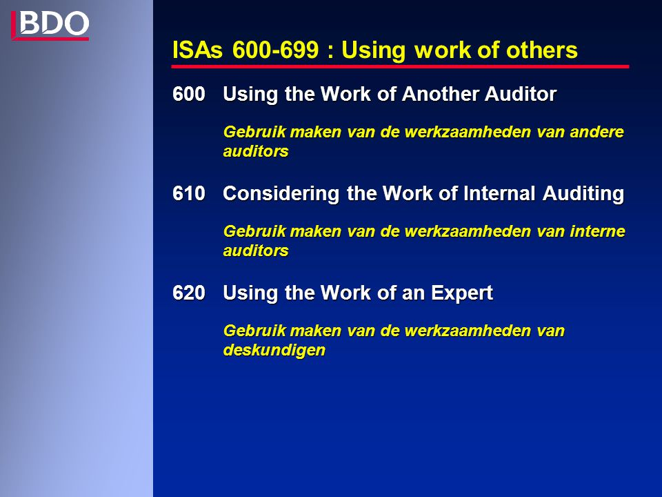 ISAs 600-699 : Using work of others 600 Using the Work of Another Auditor Gebruik maken van de werkzaamheden van andere auditors 610Considering the Wo