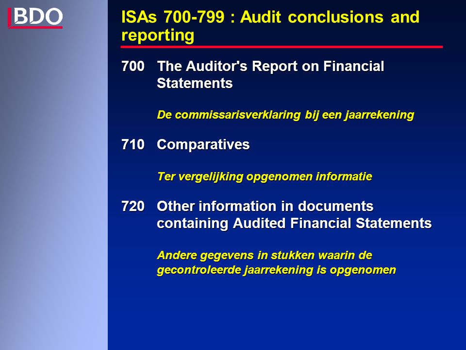ISAs 700-799 : Audit conclusions and reporting 700The Auditor's Report on Financial Statements De commissarisverklaring bij een jaarrekening 710Compar