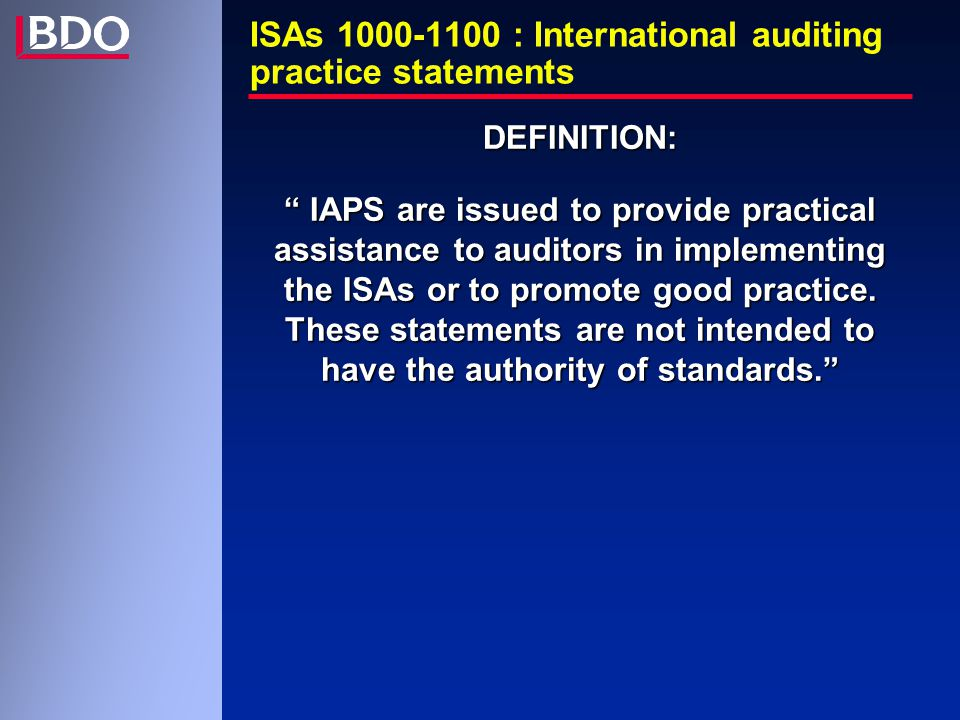 "ISAs 1000-1100 : International auditing practice statements DEFINITION: "" IAPS are issued to provide practical assistance to auditors in implementing"