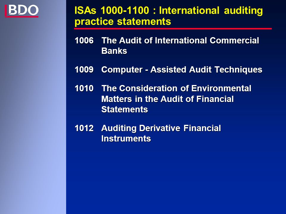 ISAs 1000-1100 : International auditing practice statements 1006 The Audit of International Commercial Banks 1009 Computer - Assisted Audit Techniques 1010 The Consideration of Environmental Matters in the Audit of Financial Statements 1012 Auditing Derivative Financial Instruments