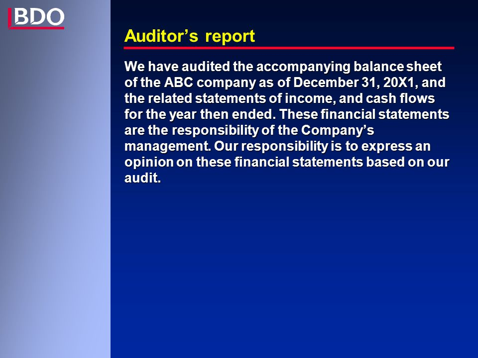 Auditor's report We have audited the accompanying balance sheet of the ABC company as of December 31, 20X1, and the related statements of income, and cash flows for the year then ended.