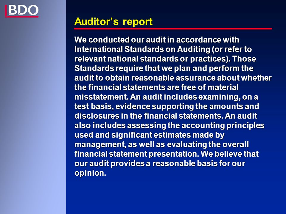 Auditor's report We conducted our audit in accordance with International Standards on Auditing (or refer to relevant national standards or practices).