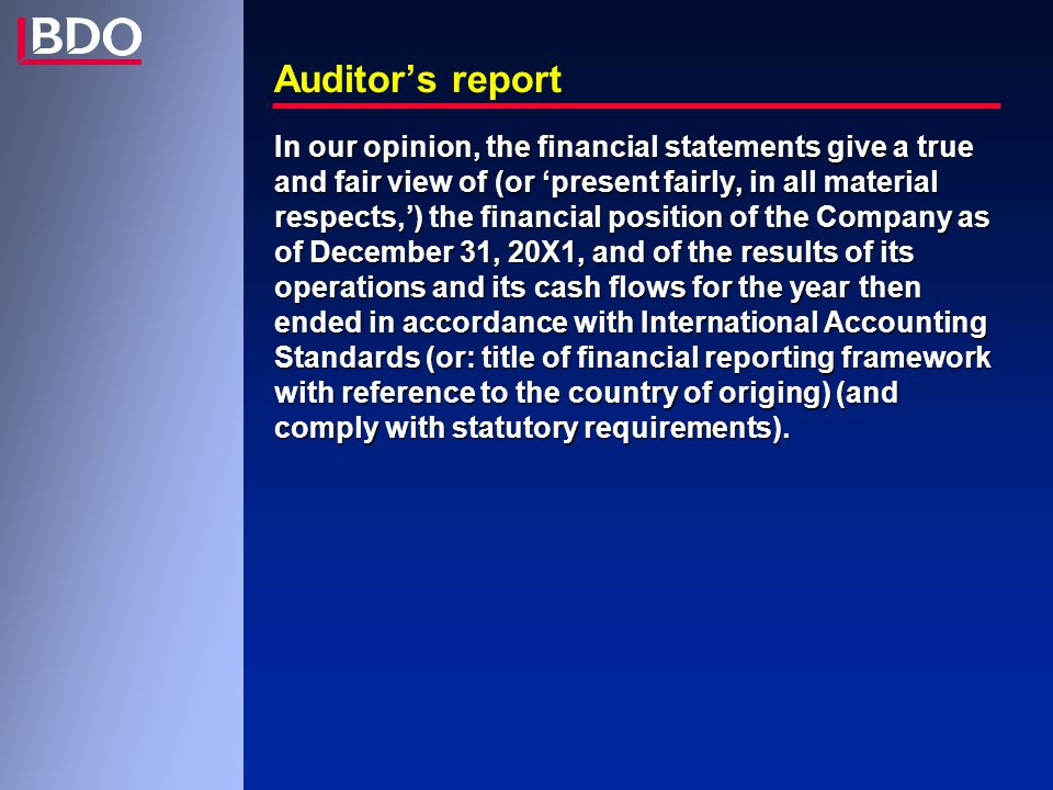 Auditor's report In our opinion, the financial statements give a true and fair view of (or 'present fairly, in all material respects,') the financial