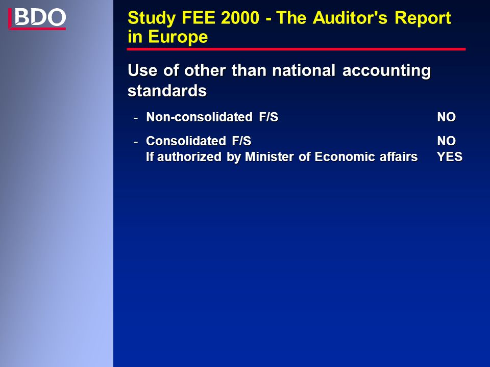 Study FEE 2000 - The Auditor s Report in Europe Use of other than national accounting standards -Non-consolidated F/SNO -Consolidated F/SNO If authorized by Minister of Economic affairsYES