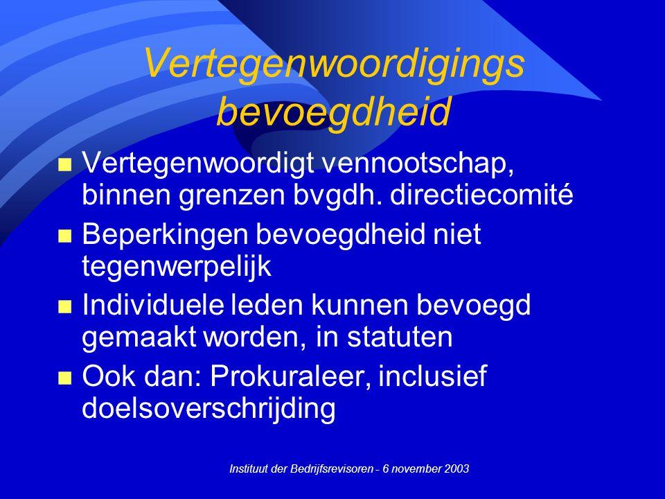 Instituut der Bedrijfsrevisoren - 6 november 2003 Vertegenwoordigings bevoegdheid n Vertegenwoordigt vennootschap, binnen grenzen bvgdh. directiecomit