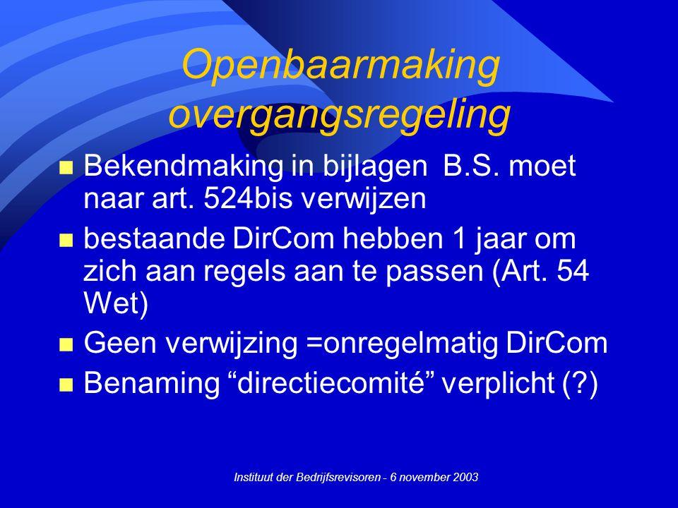 Instituut der Bedrijfsrevisoren - 6 november 2003 Openbaarmaking overgangsregeling n Bekendmaking in bijlagen B.S. moet naar art. 524bis verwijzen n b