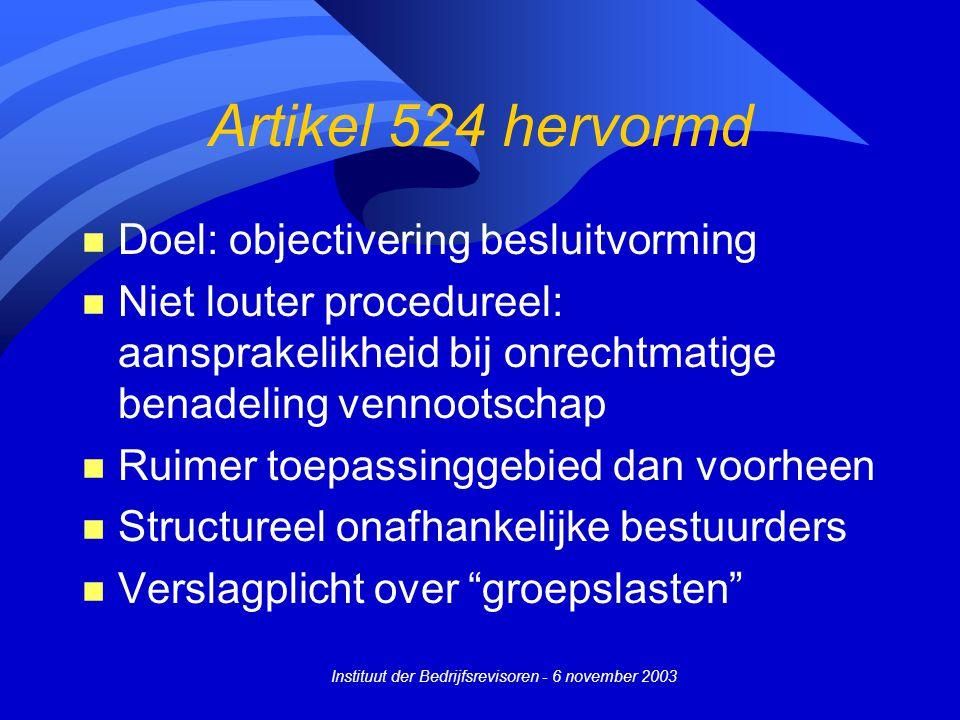Instituut der Bedrijfsrevisoren - 6 november 2003 Artikel 524 hervormd n Doel: objectivering besluitvorming n Niet louter procedureel: aansprakelikhei