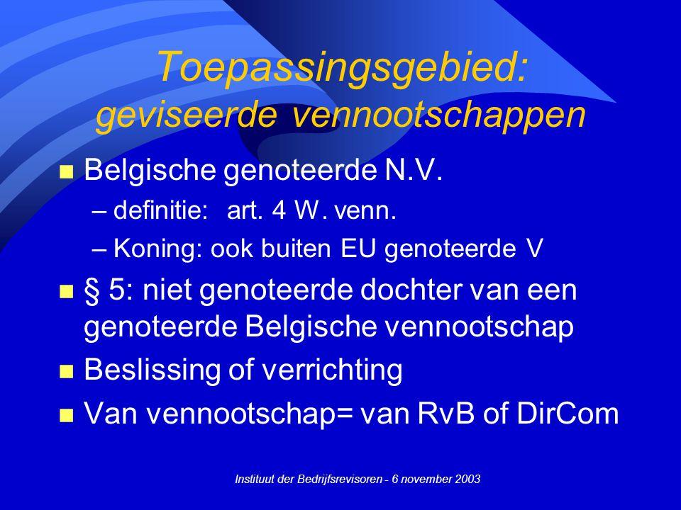Instituut der Bedrijfsrevisoren - 6 november 2003 Toepassingsgebied: geviseerde vennootschappen n Belgische genoteerde N.V. –definitie: art. 4 W. venn
