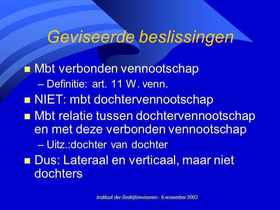 Instituut der Bedrijfsrevisoren - 6 november 2003 Geviseerde beslissingen n Mbt verbonden vennootschap –Definitie: art. 11 W. venn. n NIET: mbt dochte