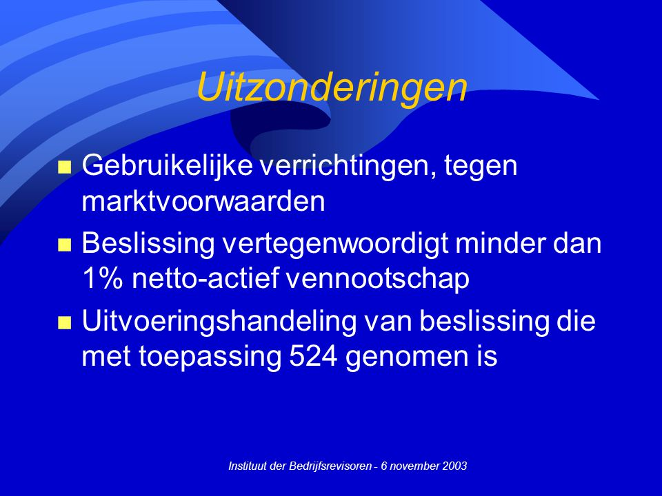 Instituut der Bedrijfsrevisoren - 6 november 2003 Uitzonderingen n Gebruikelijke verrichtingen, tegen marktvoorwaarden n Beslissing vertegenwoordigt m