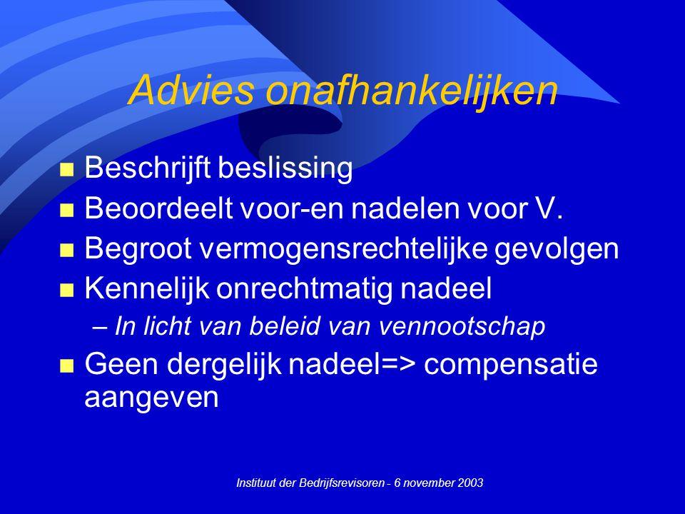 Instituut der Bedrijfsrevisoren - 6 november 2003 Advies onafhankelijken n Beschrijft beslissing n Beoordeelt voor-en nadelen voor V. n Begroot vermog