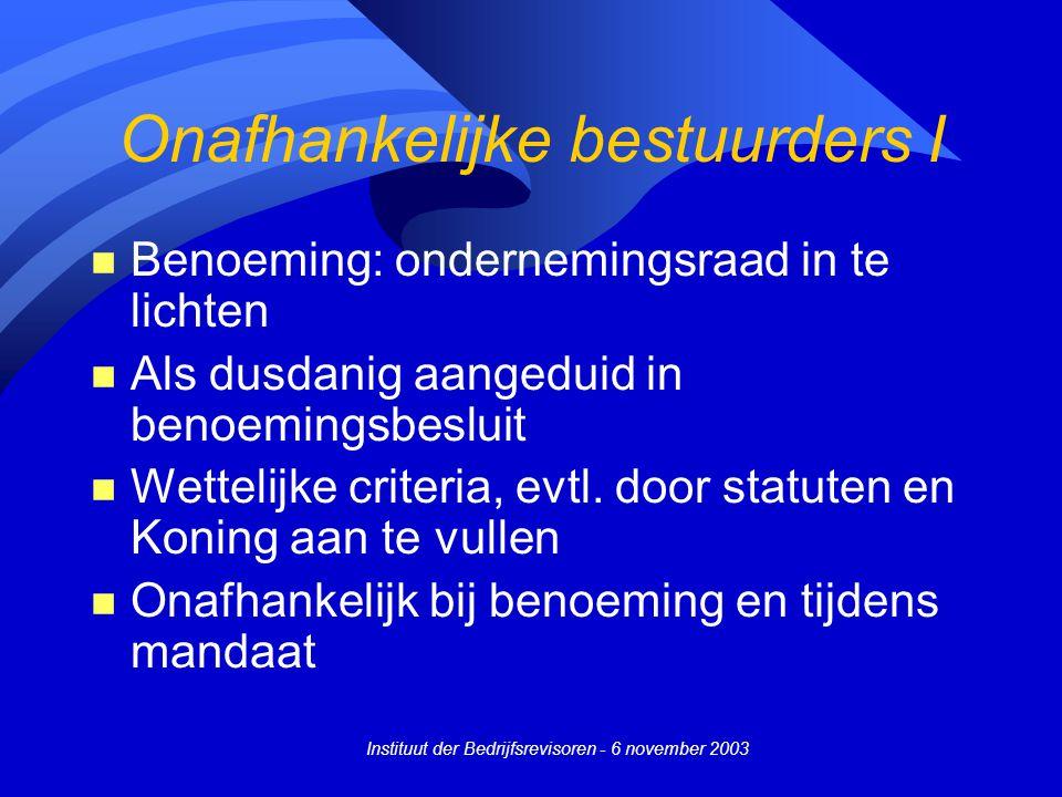 Instituut der Bedrijfsrevisoren - 6 november 2003 Onafhankelijke bestuurders I n Benoeming: ondernemingsraad in te lichten n Als dusdanig aangeduid in