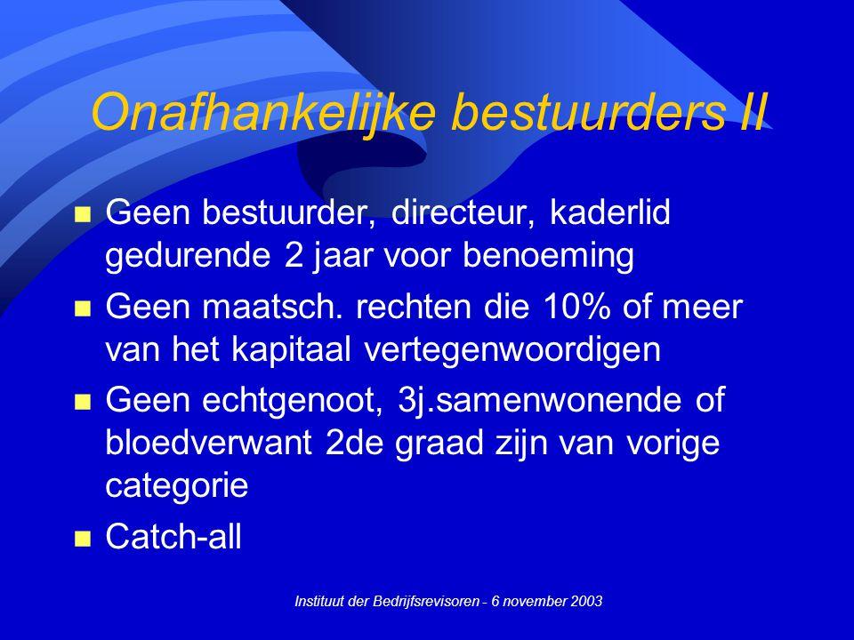 Instituut der Bedrijfsrevisoren - 6 november 2003 Onafhankelijke bestuurders II n Geen bestuurder, directeur, kaderlid gedurende 2 jaar voor benoeming n Geen maatsch.