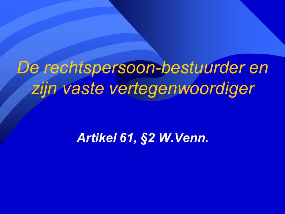 De rechtspersoon-bestuurder en zijn vaste vertegenwoordiger Artikel 61, §2 W.Venn.