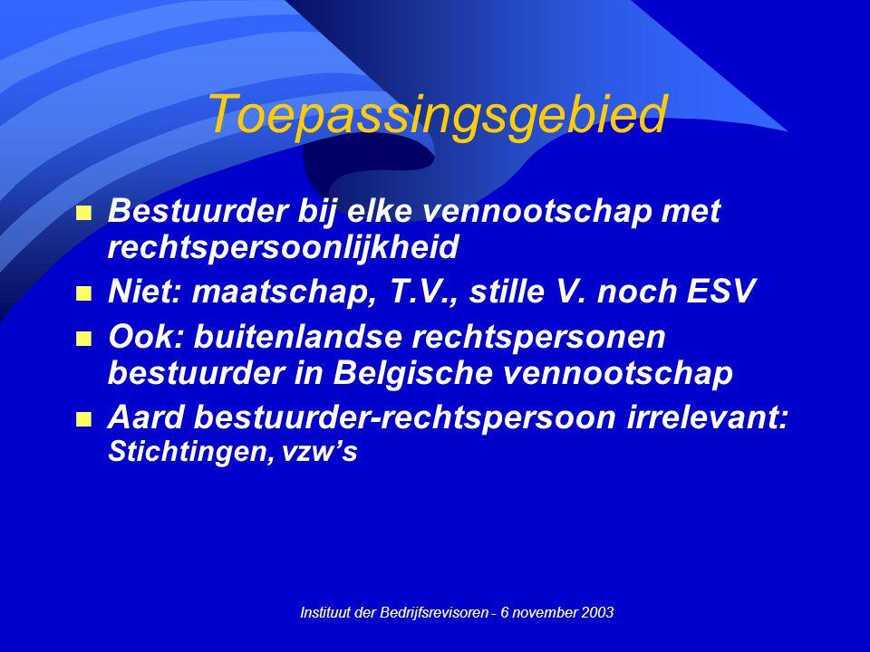 Instituut der Bedrijfsrevisoren - 6 november 2003 Toepassingsgebied n Bestuurder bij elke vennootschap met rechtspersoonlijkheid n Niet: maatschap, T.