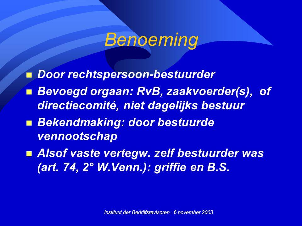 Instituut der Bedrijfsrevisoren - 6 november 2003 Benoeming n Door rechtspersoon-bestuurder n Bevoegd orgaan: RvB, zaakvoerder(s), of directiecomité,