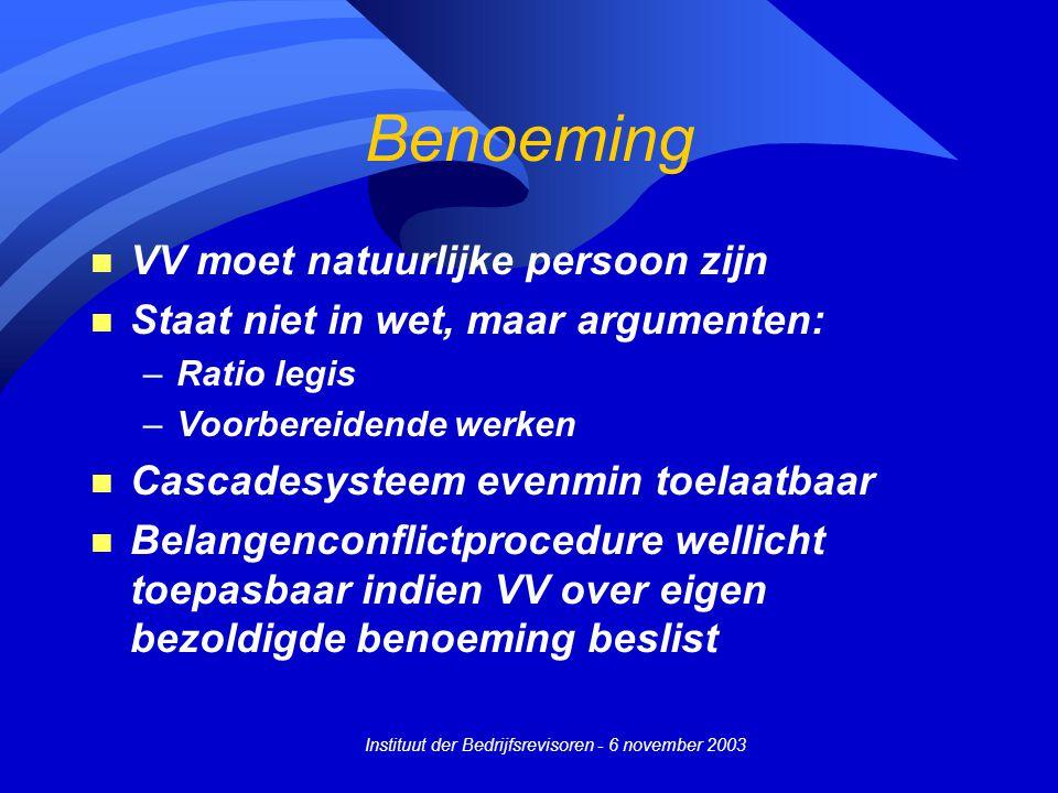 Instituut der Bedrijfsrevisoren - 6 november 2003 Benoeming n VV moet natuurlijke persoon zijn n Staat niet in wet, maar argumenten: –Ratio legis –Voo