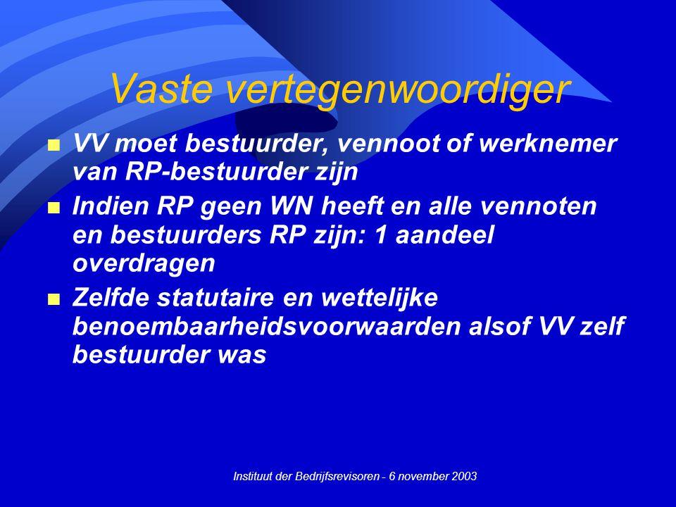 Instituut der Bedrijfsrevisoren - 6 november 2003 Vaste vertegenwoordiger n VV moet bestuurder, vennoot of werknemer van RP-bestuurder zijn n Indien R