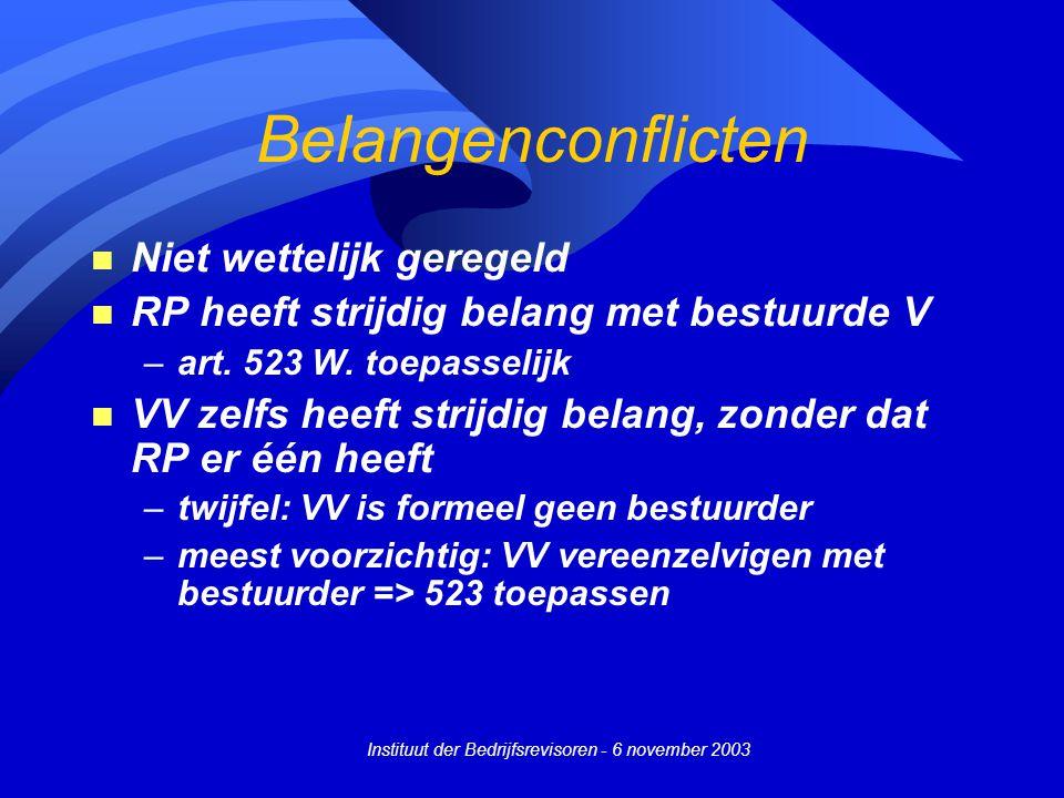 Instituut der Bedrijfsrevisoren - 6 november 2003 Belangenconflicten n Niet wettelijk geregeld n RP heeft strijdig belang met bestuurde V –art. 523 W.