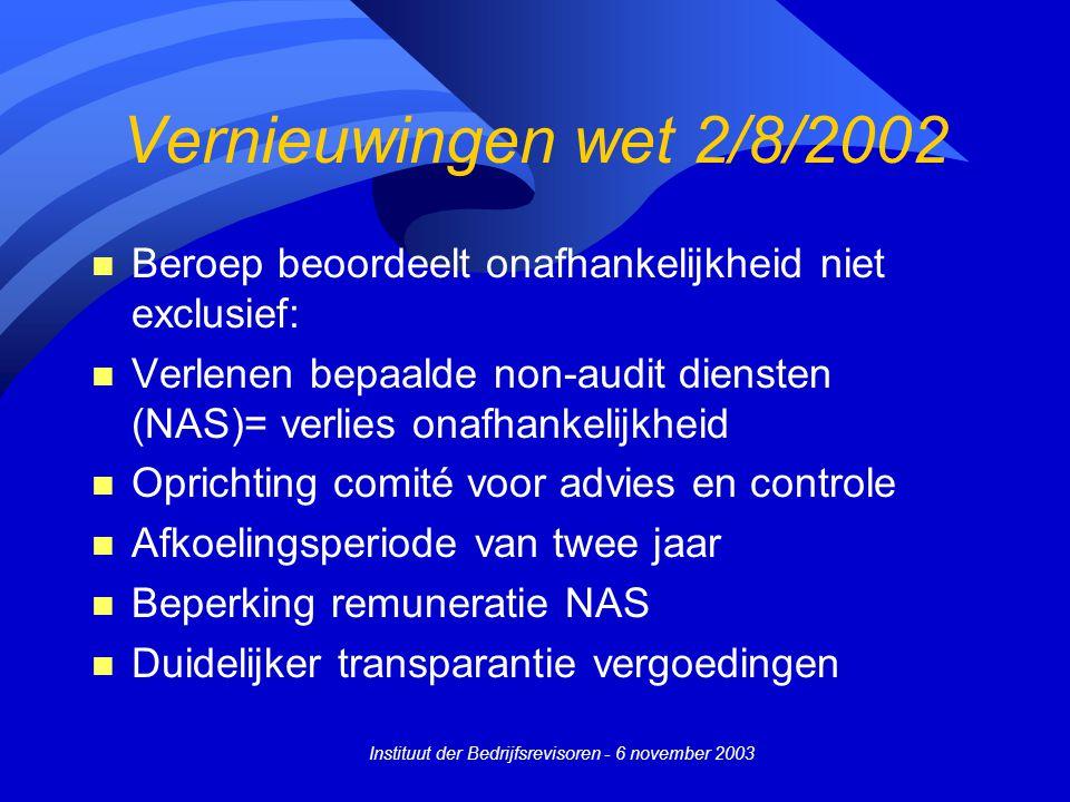 Instituut der Bedrijfsrevisoren - 6 november 2003 Vernieuwingen wet 2/8/2002 n Beroep beoordeelt onafhankelijkheid niet exclusief: n Verlenen bepaalde