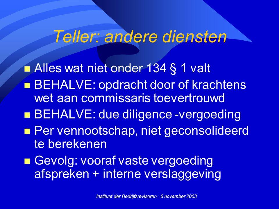 Instituut der Bedrijfsrevisoren - 6 november 2003 Teller: andere diensten n Alles wat niet onder 134 § 1 valt n BEHALVE: opdracht door of krachtens we
