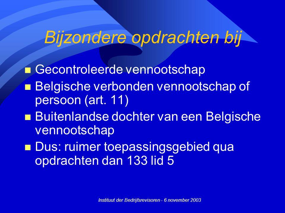 Instituut der Bedrijfsrevisoren - 6 november 2003 Bijzondere opdrachten bij n Gecontroleerde vennootschap n Belgische verbonden vennootschap of persoon (art.