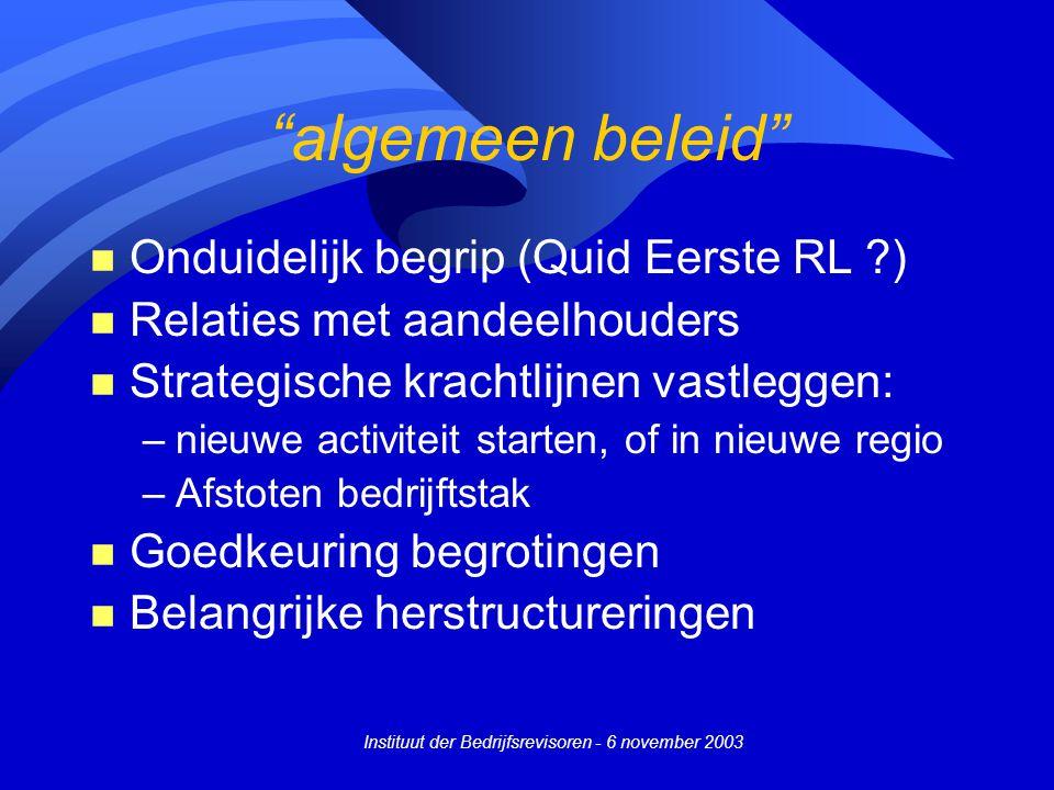 """Instituut der Bedrijfsrevisoren - 6 november 2003 """"algemeen beleid"""" n Onduidelijk begrip (Quid Eerste RL ?) n Relaties met aandeelhouders n Strategisc"""