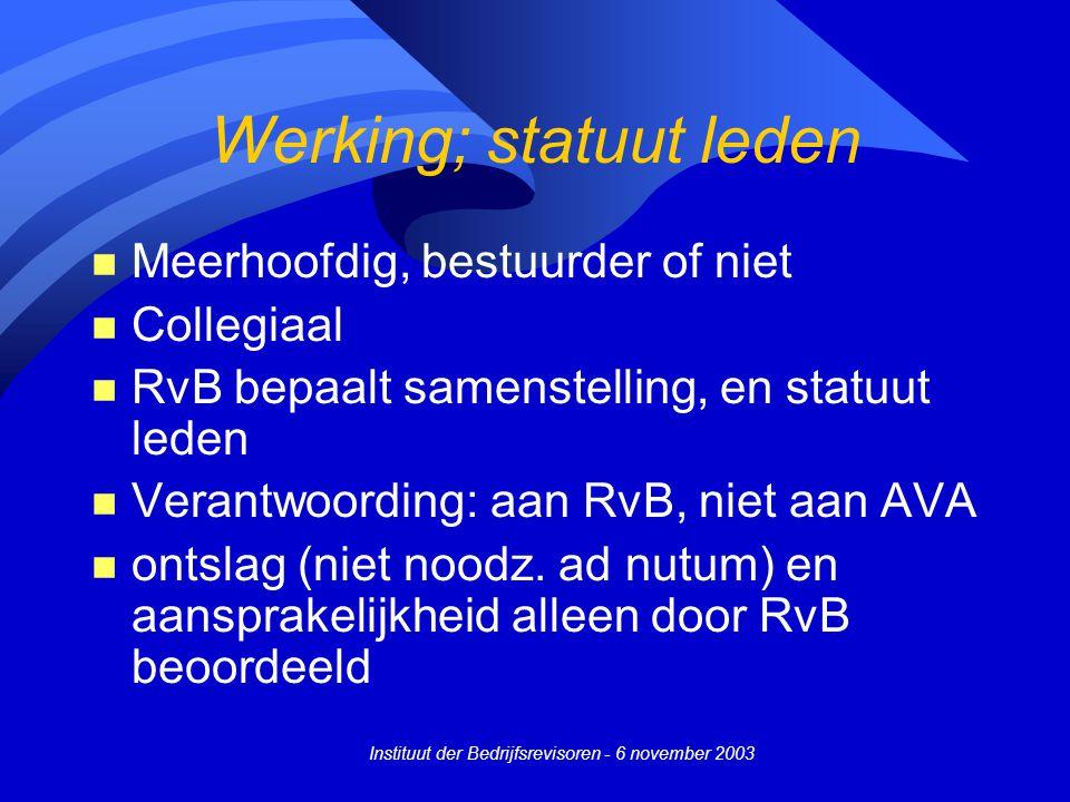 Instituut der Bedrijfsrevisoren - 6 november 2003 Werking; statuut leden n Meerhoofdig, bestuurder of niet n Collegiaal n RvB bepaalt samenstelling, e