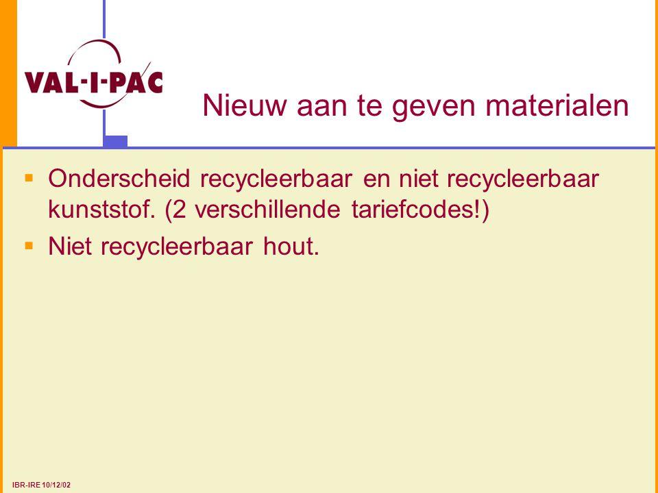 Nieuw aan te geven materialen  Onderscheid recycleerbaar en niet recycleerbaar kunststof. (2 verschillende tariefcodes!)  Niet recycleerbaar hout. I
