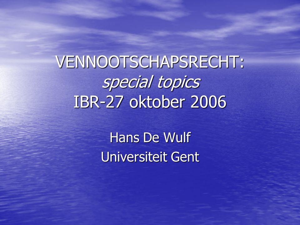 VENNOOTSCHAPSRECHT: special topics IBR-27 oktober 2006 Hans De Wulf Universiteit Gent