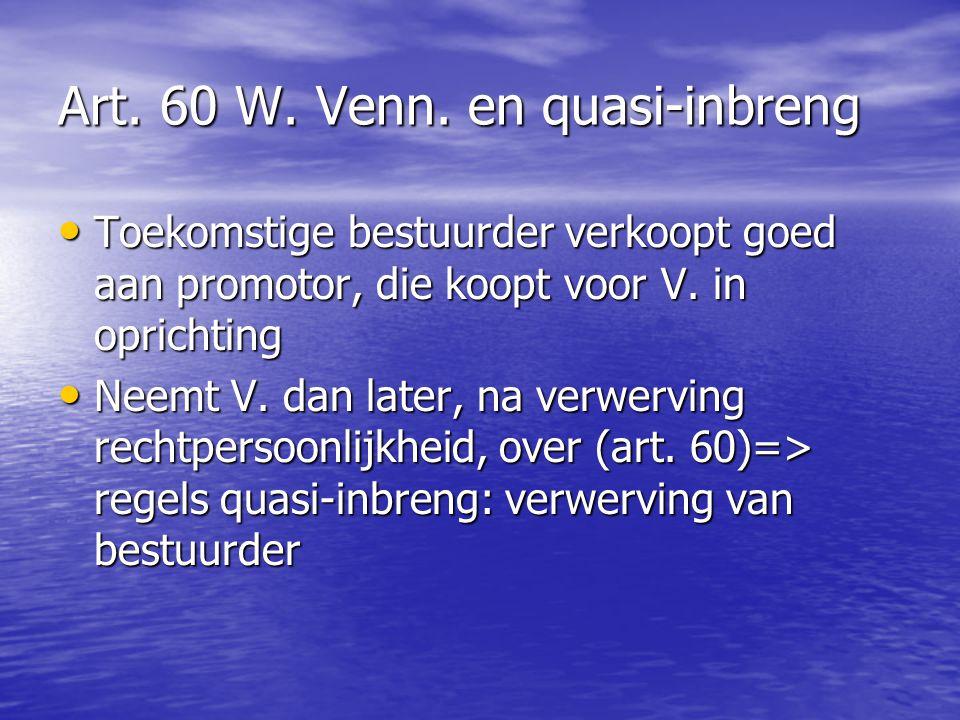 Art. 60 W. Venn. en quasi-inbreng Toekomstige bestuurder verkoopt goed aan promotor, die koopt voor V. in oprichting Toekomstige bestuurder verkoopt g