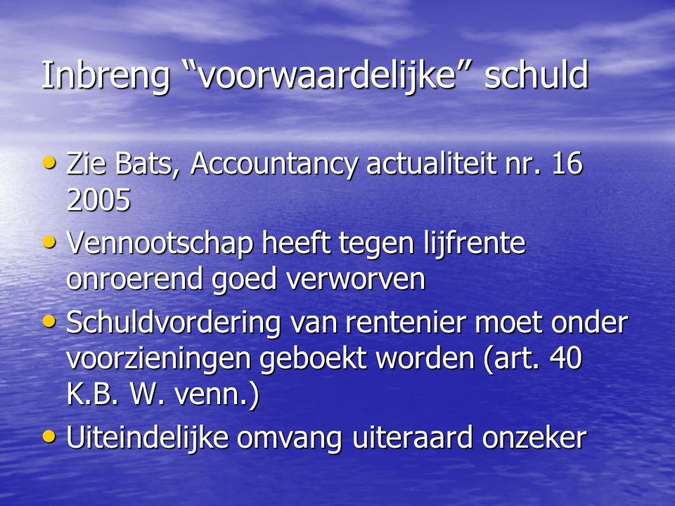 """Inbreng """"voorwaardelijke"""" schuld Zie Bats, Accountancy actualiteit nr. 16 2005 Zie Bats, Accountancy actualiteit nr. 16 2005 Vennootschap heeft tegen"""