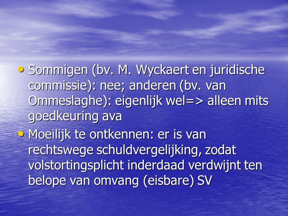 Sommigen (bv. M. Wyckaert en juridische commissie): nee; anderen (bv. van Ommeslaghe): eigenlijk wel=> alleen mits goedkeuring ava Sommigen (bv. M. Wy